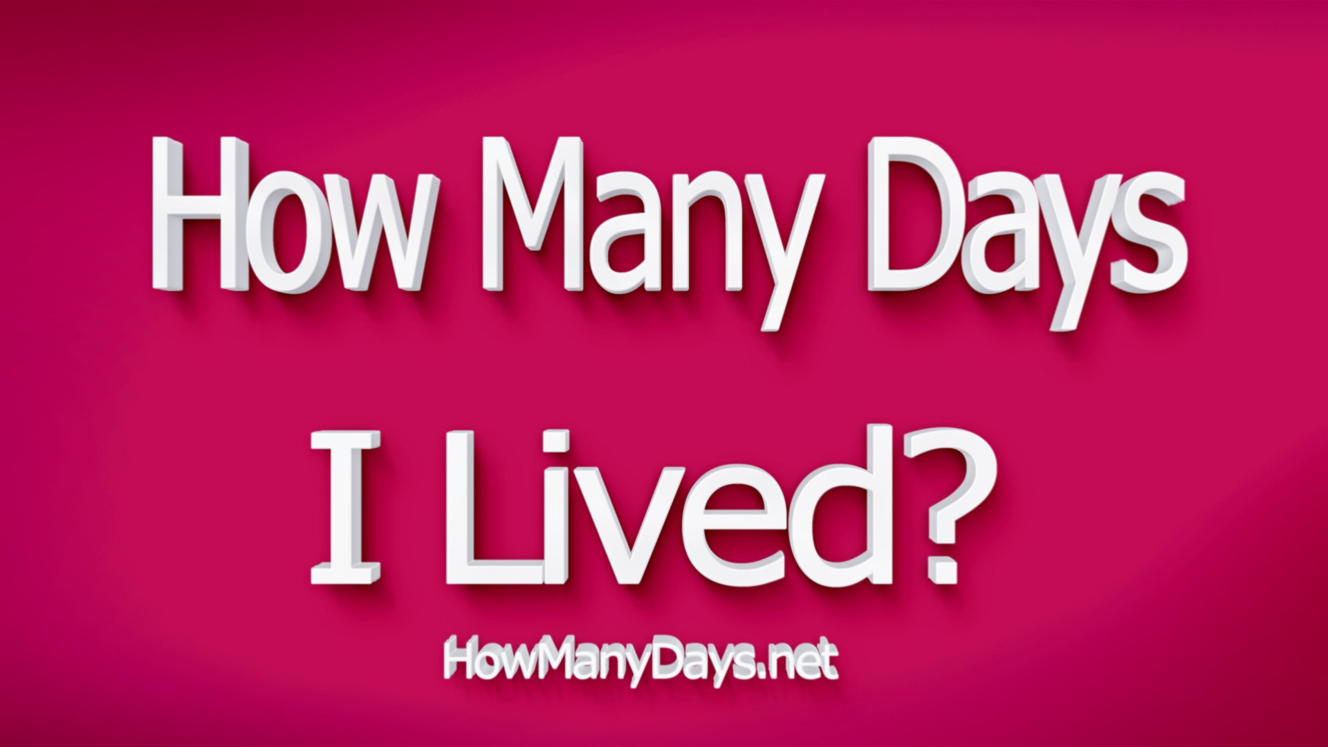 how many days have i lived, how many days have i been alive, how many days i lived, how many day have i lived, how many days i have lived, how many days have i lived calculator