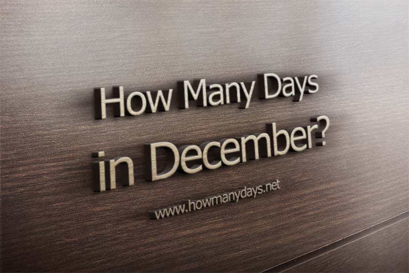 how many days in december, how many days does december have, how many days are in december, how many days are there in december