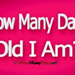 how many days old am i today, how many days old i am, how many days old am i right now, how many years and days old am i